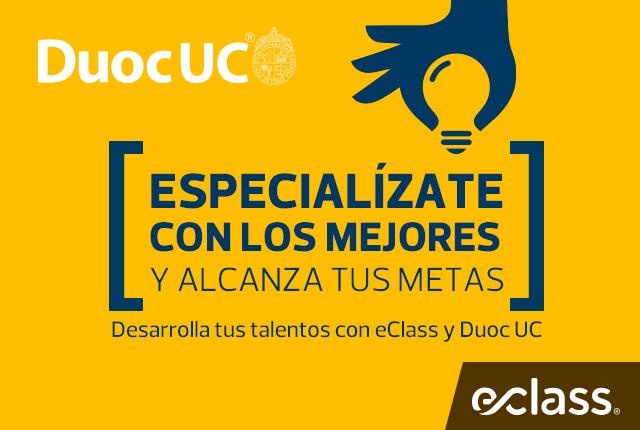 Especializáte con los mejores y alcanza tus metas - Desarrolla tus talentos con eClass y Duoc UC