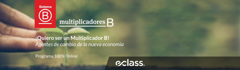 Multiplicadores B - ¡Quiero ser un multiplicador B! - Agentes de cambio de la nueva economía - Programa 100% Online