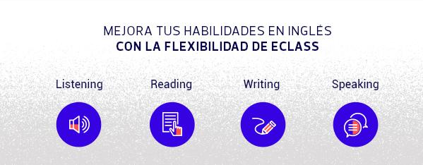 MEJORA TUS HABILIDADES EN INGLÉS CON LA FLEXIBILIDAD DE ECLASS - Listening - Reading - Writing - Speaking