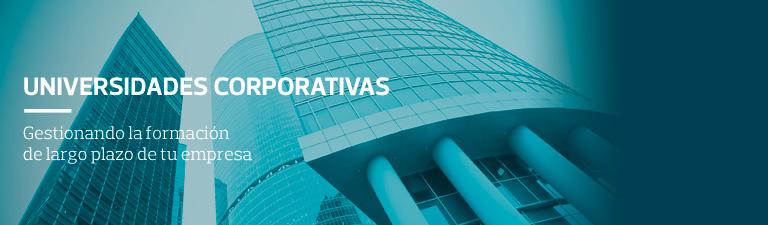 Universidades Corporativas - Gestionando la Formación de largo plazo de tu empresa