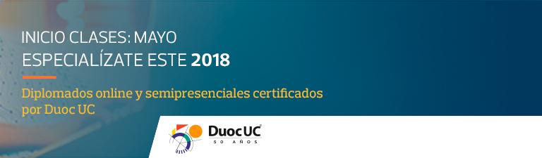 INICIO CLASES: MAYO ESPECIALÍZATE ESTE 2018 - Diplomados online y semipresenciales certificados por Duoc UC - Con eClass es posible