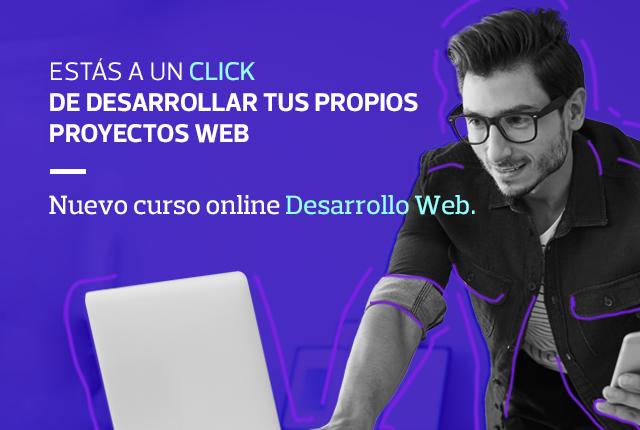 Estás a un click de desarrollar tus propios proyectos web - Nuevo curso online Desarrollo Web