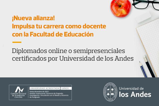 ¡Nueva Alianza! - Impulsa tu carrera como docente con la Facultad de Educación - Diplomados online o semipresenciales certificados por Universidad de los Andes