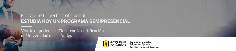 Fortalece tu perfil profesional - estudia hoy un programa semipresencial - Vive la experiencia eClass, con la certificación de Universidad de los Andes
