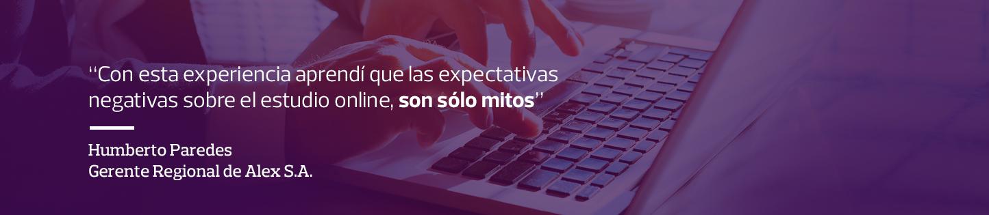 Con esta experiencia aprendí que las expectativas negativas sobre el estudio online, son sólo mitos - Humberto Paredes - Gerente Regional de Alex S.A.