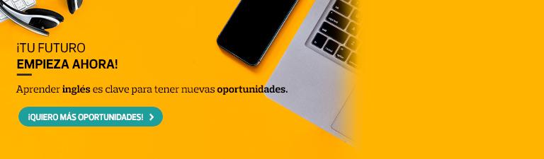 ¡TU FUTURO EMPIEZA AHORA! - Aprender inglés es clave para tener nuevas oportunidades. - ¡QUIERO MÁS OPORTUNIDADES!