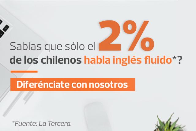 Sabías que sólo el 2% de los chilenos habla inglés fluido*? - Diferénciate con nosotros - *Fuente: La Tercera