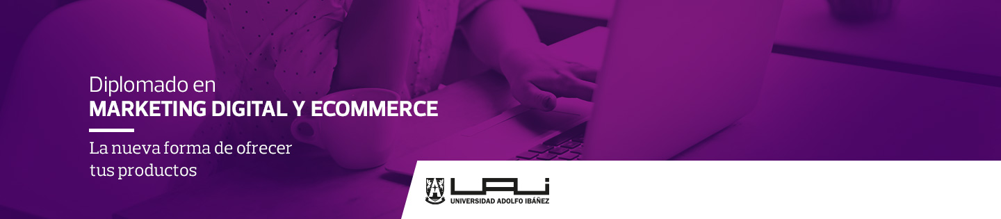 Diplomado en Marketing Digital y eCommerce - La nueva forma de ofrecer tus productos