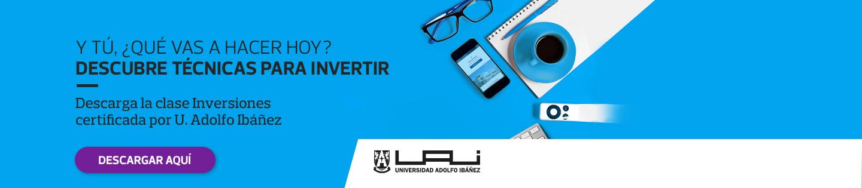 Y tú, ¿Que vas a hacer hoy? Descubre técnicas para invertir - Descarga la clase Inversiones certificada por U. Adolfo Ibáñez