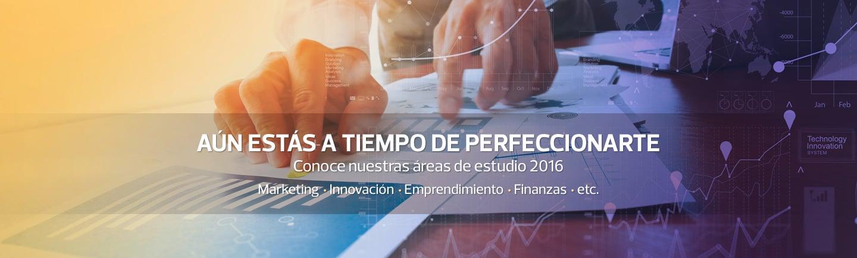 Aún estás a tiempo de perfeccionarte - Conoce nuestras áreas de estudio 2016 - Marketing - Innovación - Emprendimiento - Finanzas - etc