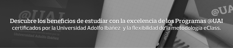 Descubre los beneficios de estudiar con la excelencia de los Programas @UAI certificados por la Universidad Adolfo Ibáñez y la flexibilidad de la metodología eClass