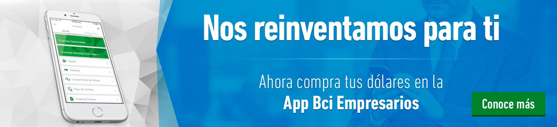 Nos reinventamos para ti - Ahora compra tus dólares en la App Bci Empresarios